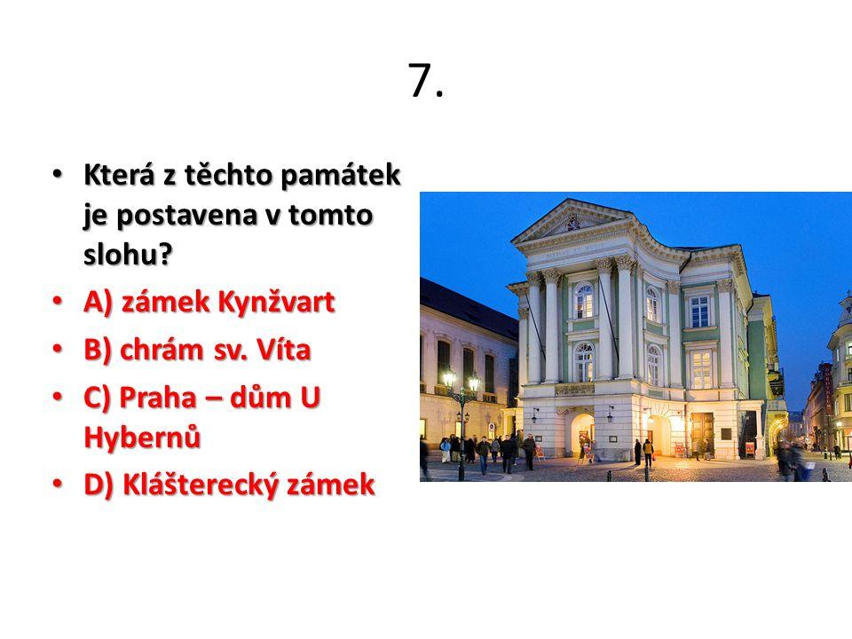 7. Která z těchto památek je postavena v tomto slohu? Která z těchto památek je postavena v tomto slohu? A) zámek Kynžvart A) zámek Kynžvart B) chrám