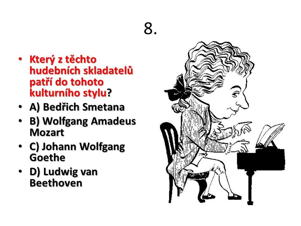 8. Který z těchto hudebních skladatelů patří do tohoto kulturního stylu? Který z těchto hudebních skladatelů patří do tohoto kulturního stylu? A) Bedř