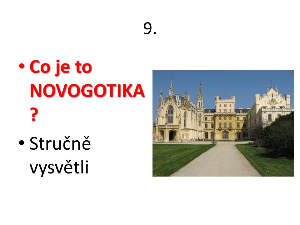 9. Co je to NOVOGOTIKA Co je to NOVOGOTIKA Stručně vysvětli