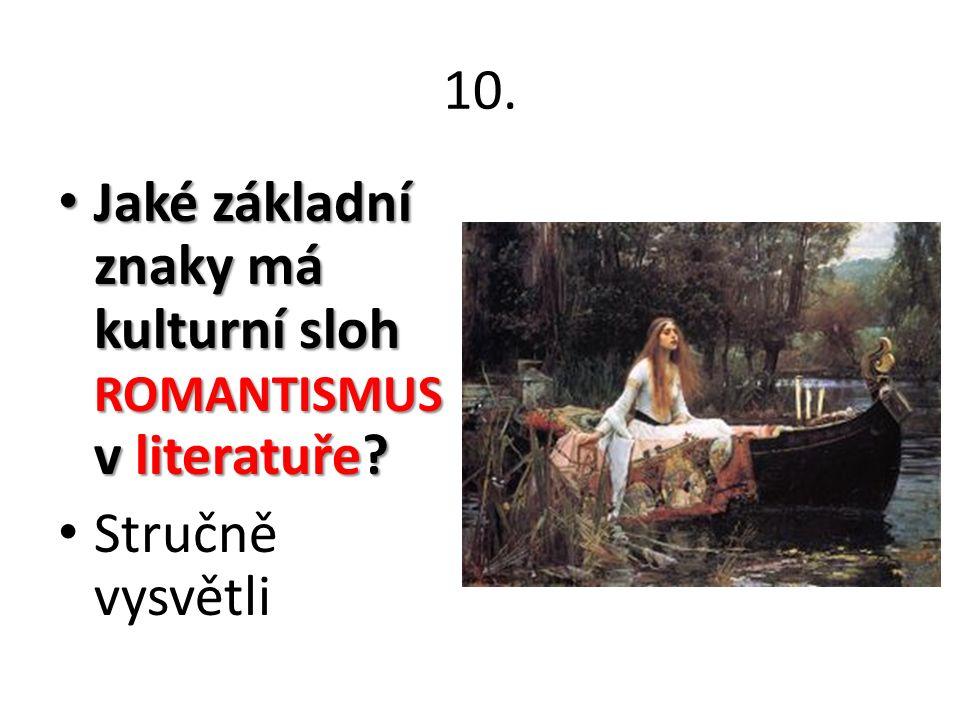 10. Jaké základní znaky má kulturní sloh ROMANTISMUS v literatuře? Jaké základní znaky má kulturní sloh ROMANTISMUS v literatuře? Stručně vysvětli