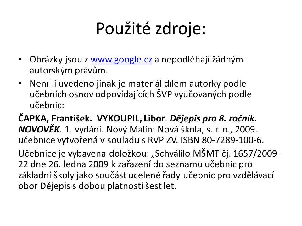 Použité zdroje: Obrázky jsou z www.google.cz a nepodléhají žádným autorským právům.www.google.cz Není-li uvedeno jinak je materiál dílem autorky podle