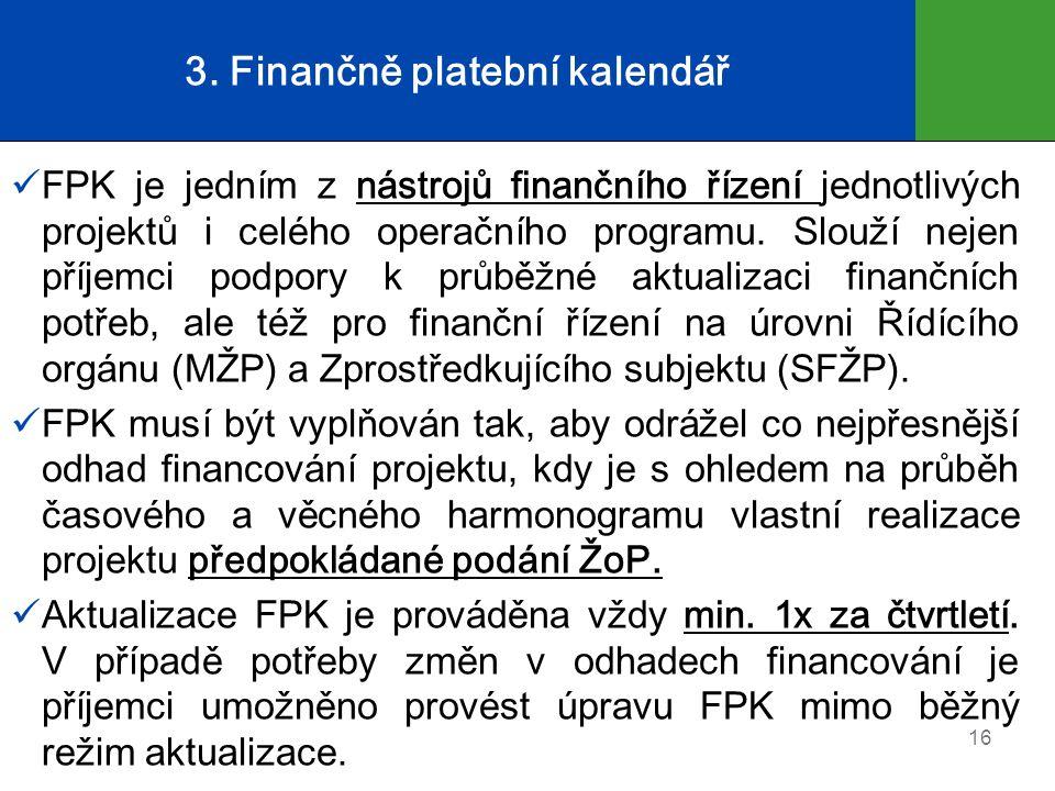 3. Finančně platební kalendář FPK je jedním z nástrojů finančního řízení jednotlivých projektů i celého operačního programu. Slouží nejen příjemci pod