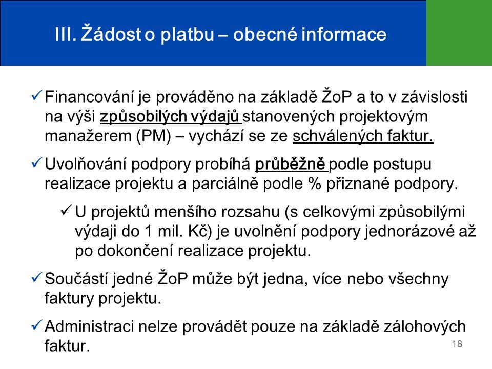 III. Žádost o platbu – obecné informace Financování je prováděno na základě ŽoP a to v závislosti na výši způsobilých výdajů stanovených projektovým m