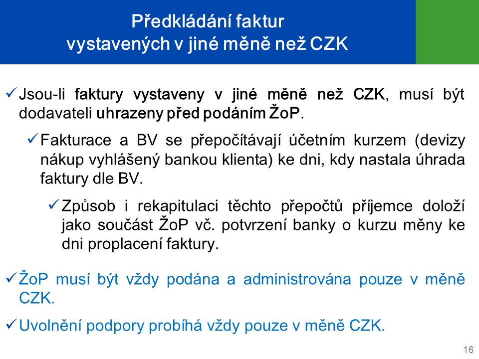 Předkládání faktur vystavených v jiné měně než CZK Jsou-li faktury vystaveny v jiné měně než CZK, musí být dodavateli uhrazeny před podáním ŽoP. Faktu