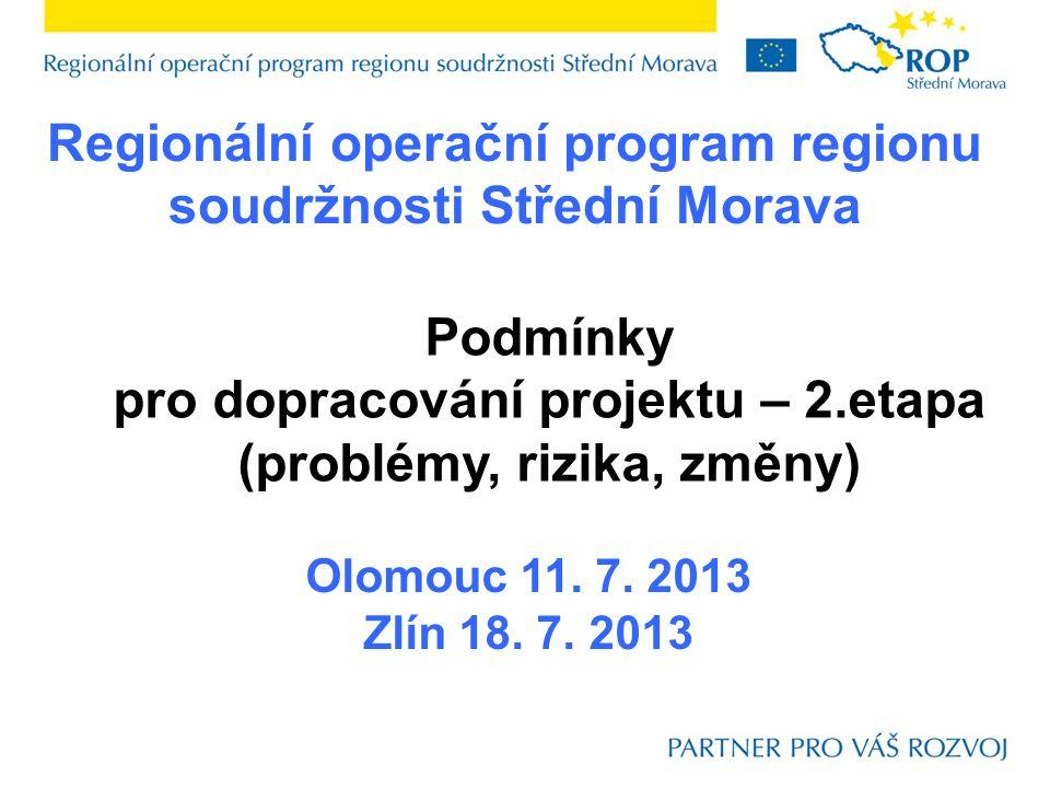 Regionální operační program regionu soudržnosti Střední Morava Olomouc 11. 7. 2013 Zlín 18. 7. 2013 Podmínky pro dopracování projektu – 2.etapa (probl