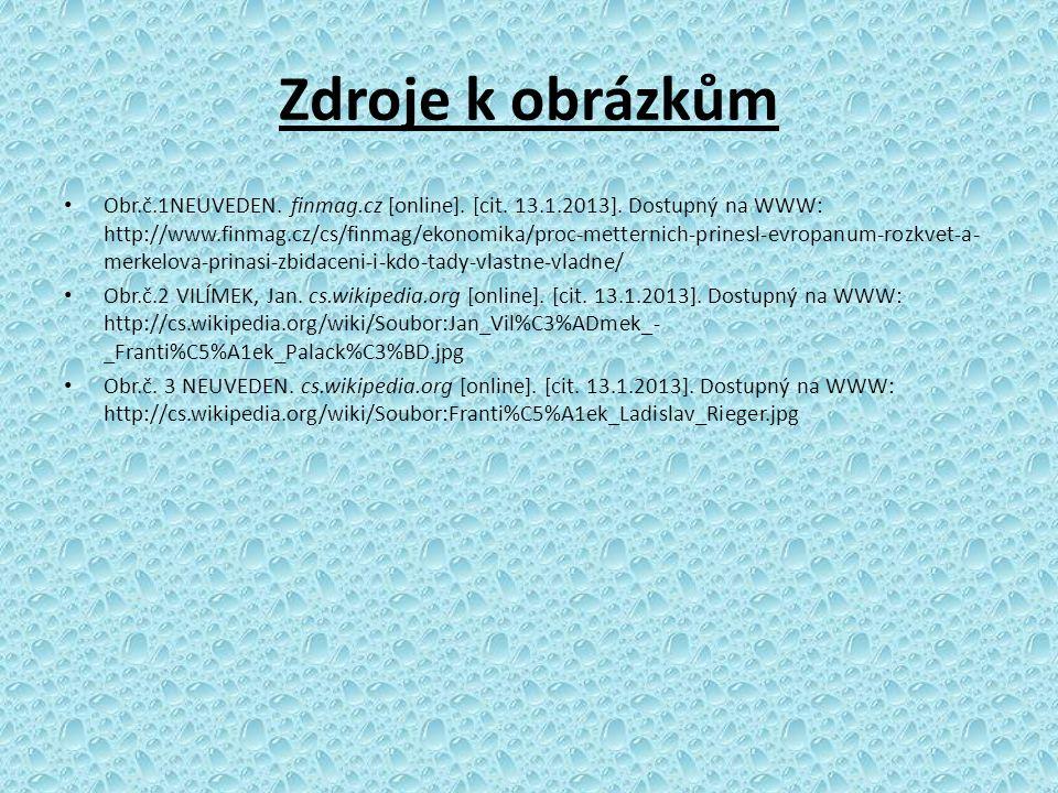 Zdroje k obrázkům Obr.č.1NEUVEDEN. finmag.cz [online]. [cit. 13.1.2013]. Dostupný na WWW: http://www.finmag.cz/cs/finmag/ekonomika/proc-metternich-pri