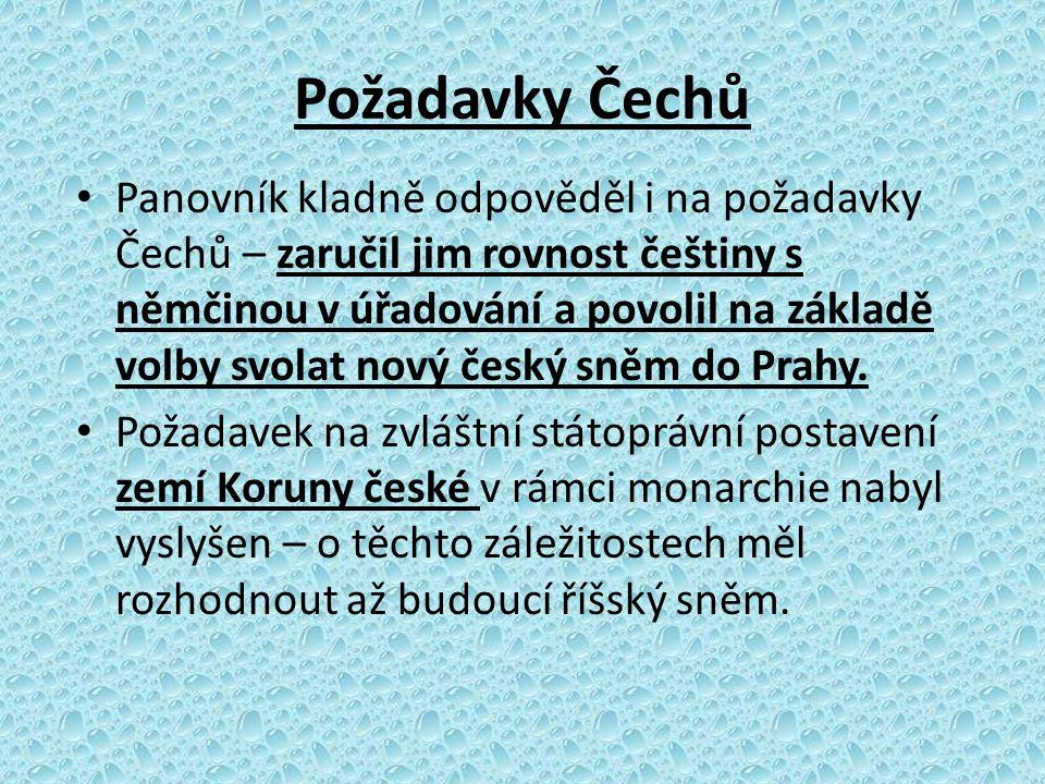 Požadavky Čechů Panovník kladně odpověděl i na požadavky Čechů – zaručil jim rovnost češtiny s němčinou v úřadování a povolil na základě volby svolat
