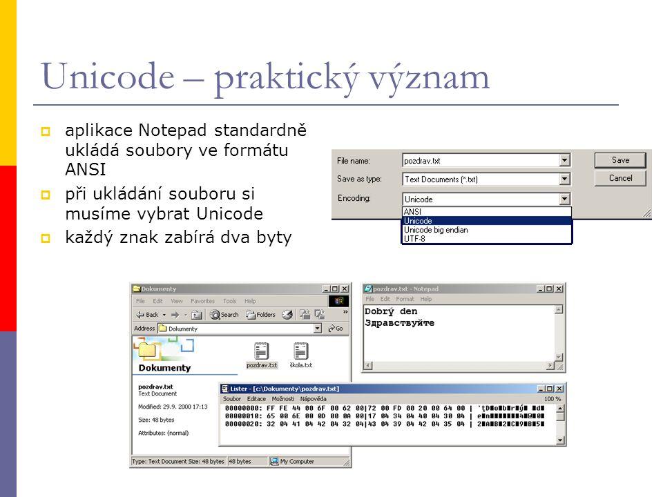 Unicode – praktický význam  aplikace Notepad standardně ukládá soubory ve formátu ANSI  při ukládání souboru si musíme vybrat Unicode  každý znak zabírá dva byty