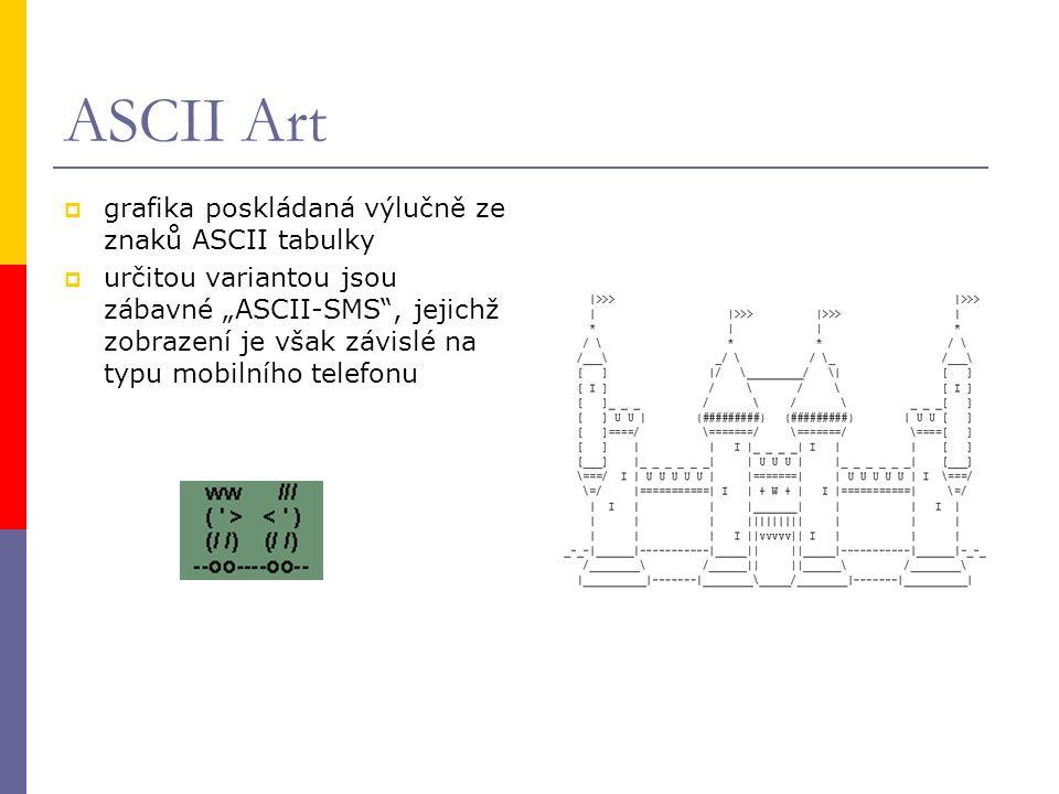 """ASCII Art  grafika poskládaná výlučně ze znaků ASCII tabulky  určitou variantou jsou zábavné """"ASCII-SMS , jejichž zobrazení je však závislé na typu mobilního telefonu"""