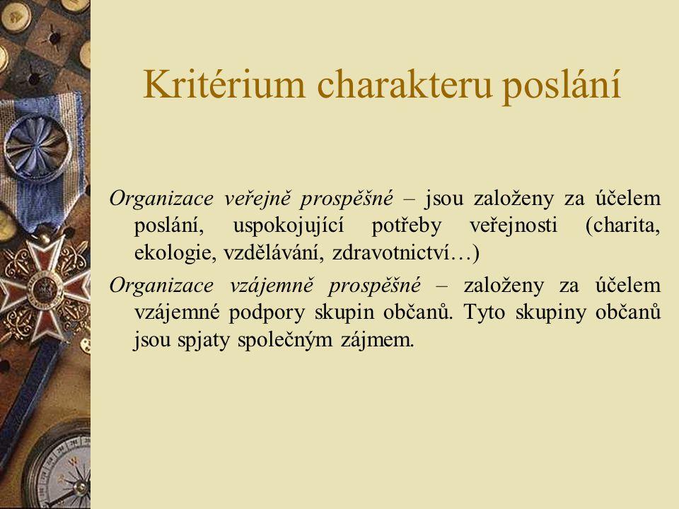 Kritérium charakteru poslání Organizace veřejně prospěšné – jsou založeny za účelem poslání, uspokojující potřeby veřejnosti (charita, ekologie, vzdělávání, zdravotnictví…) Organizace vzájemně prospěšné – založeny za účelem vzájemné podpory skupin občanů.
