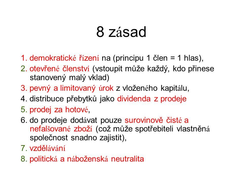 8 z á sad 1. demokratick é ř í zen í na (principu 1 člen = 1 hlas), 2.