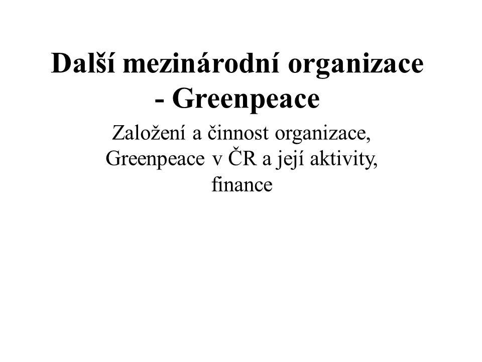 Další mezinárodní organizace - Greenpeace Založení a činnost organizace, Greenpeace v ČR a její aktivity, finance