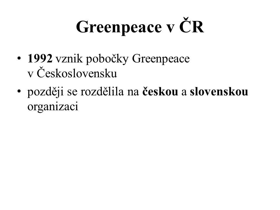Greenpeace v ČR 1992 vznik pobočky Greenpeace v Československu později se rozdělila na českou a slovenskou organizaci