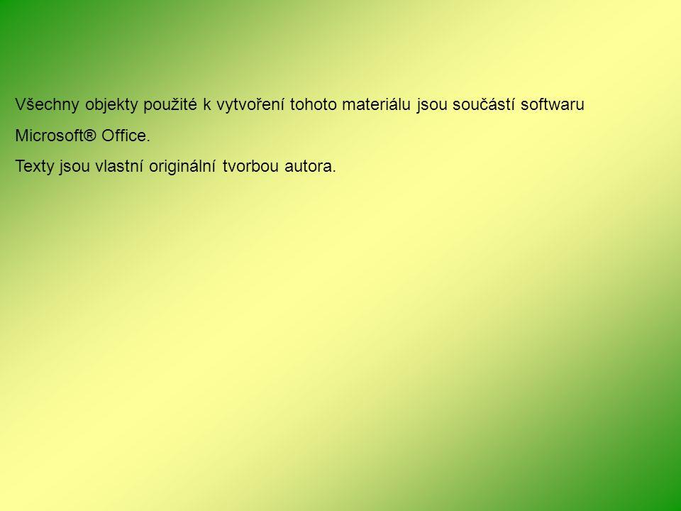 Všechny objekty použité k vytvoření tohoto materiálu jsou součástí softwaru Microsoft® Office. Texty jsou vlastní originální tvorbou autora.
