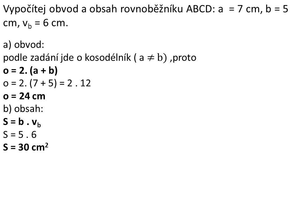 Vypočítej obvod a obsah rovnoběžníku ABCD: a = 7 cm, b = 5 cm, v b = 6 cm.