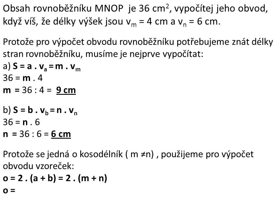 Obsah rovnoběžníku MNOP je 36 cm 2, vypočítej jeho obvod, když víš, že délky výšek jsou v m = 4 cm a v n = 6 cm.