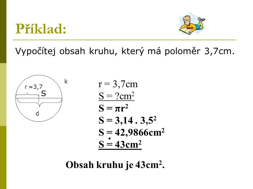 Příklad: Vypočítej obsah kruhu, který má poloměr 3,7cm.