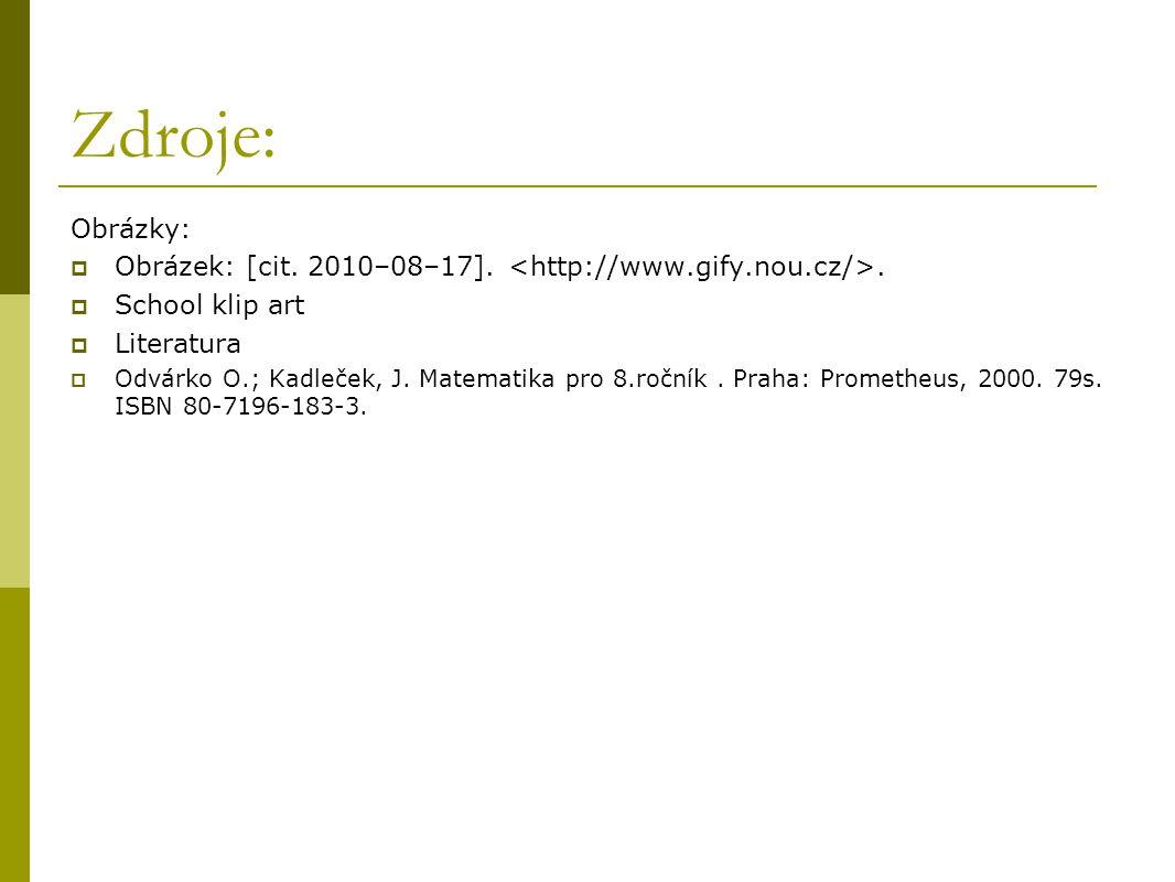 Zdroje: Obrázky:  Obrázek: [cit. 2010–08–17]..