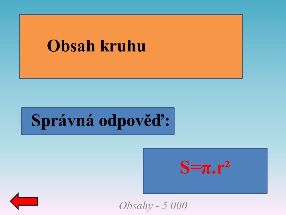 Správná odpověď: Obsahy - 5 000 Obsah kruhu S=π.r²