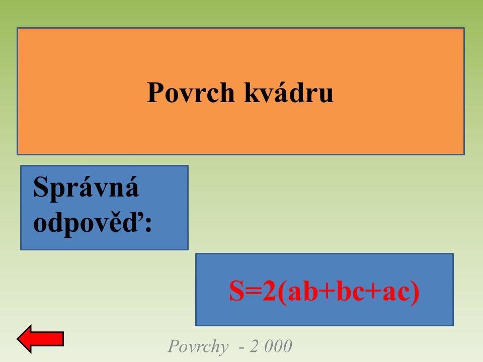 Povrchy - 2 000 Povrch kvádru Správná odpověď: S=2(ab+bc+ac)