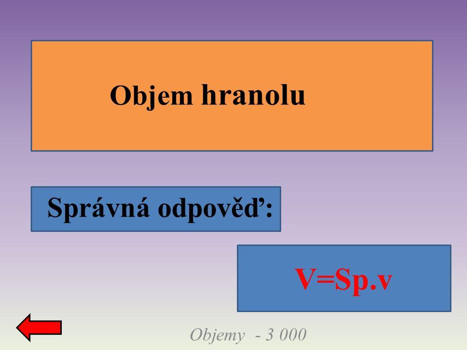 Správná odpověď: Objemy - 3 000 Objem hranolu V=Sp.v