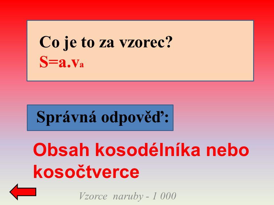 Vzorce naruby - 1 000 Správná odpověď: Co je to za vzorec? S=a.v a Obsah kosodélníka nebo kosočtverce