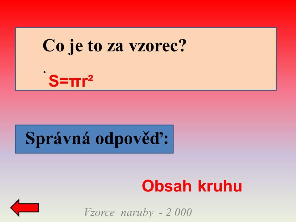 Správná odpověď: Vzorce naruby - 2 000 Co je to za vzorec . S=πr² Obsah kruhu