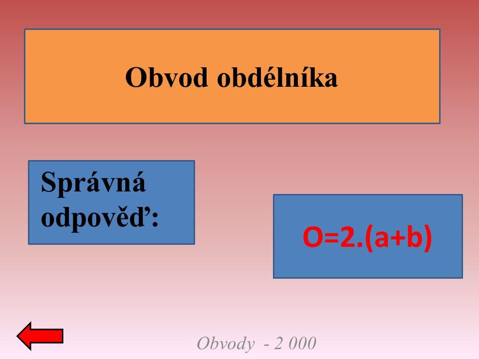 Obvod obdélníka Správná odpověď: Obvody - 2 000 O=2.(a+b)
