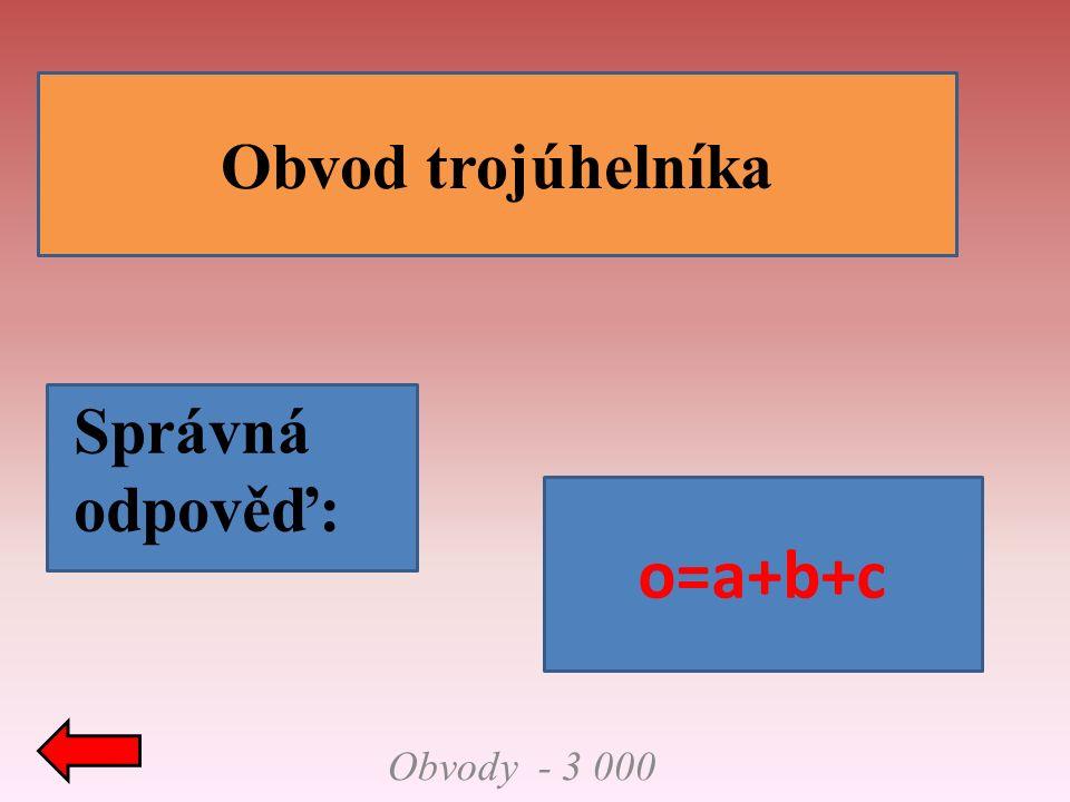 Obvody - 3 000 Obvod trojúhelníka Správná odpověď: o=a+b+c