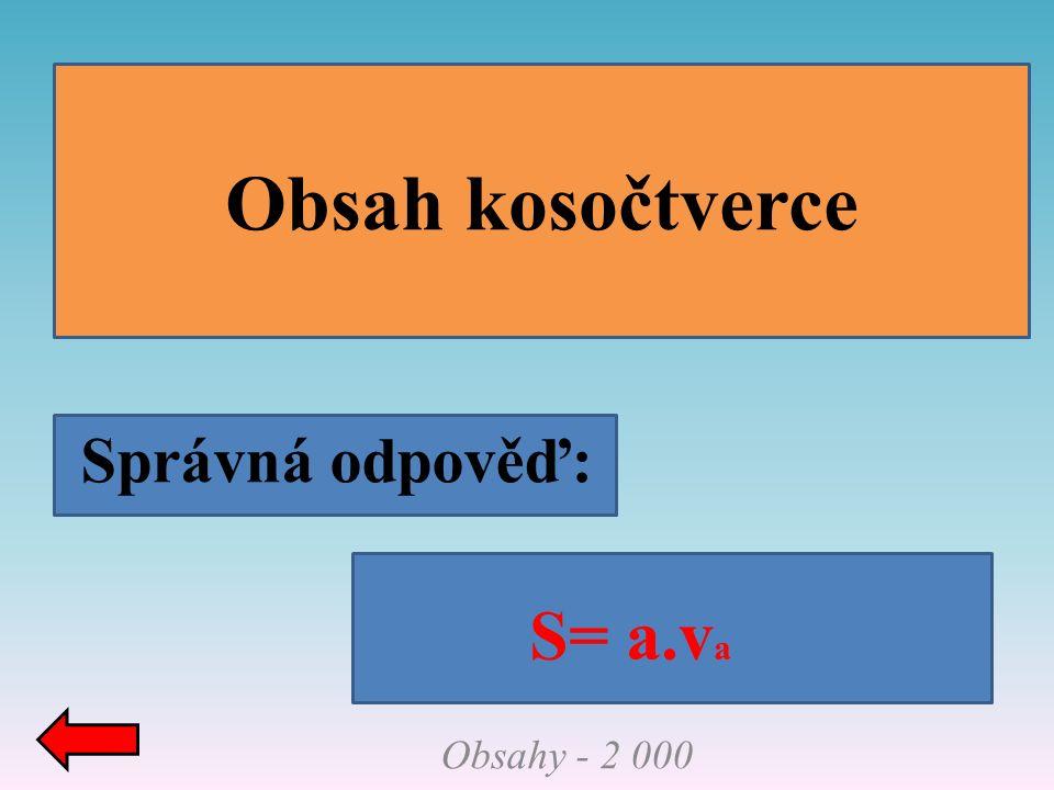 Správná odpověď: Obsah kosočtverce Obsahy - 2 000 S= a.v a