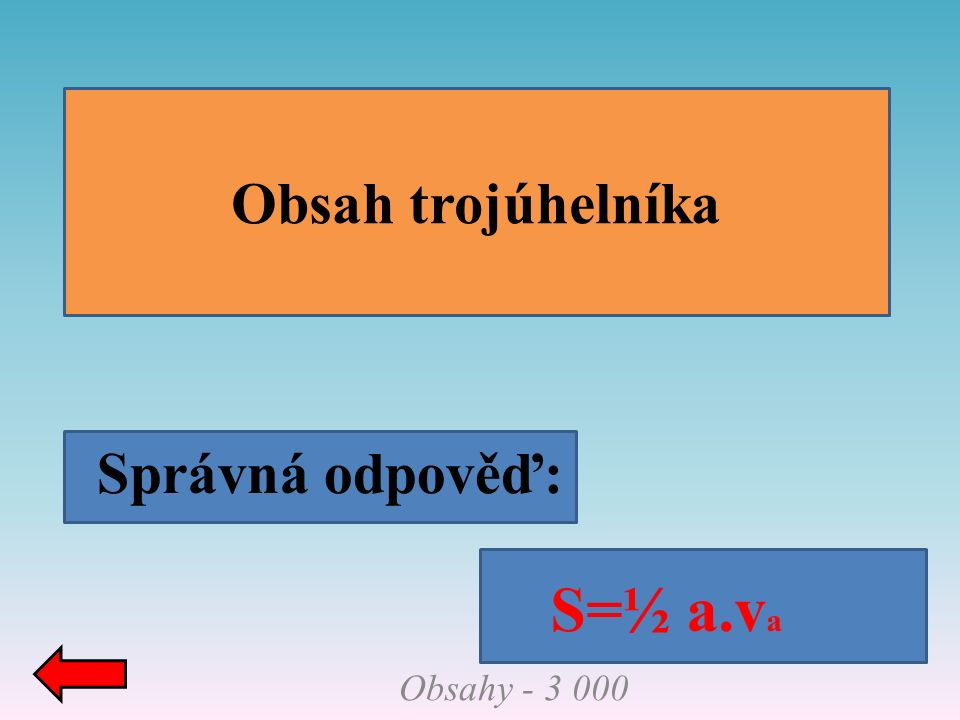 Správná odpověď: Obsah trojúhelníka Obsahy - 3 000 S=½ a.v a