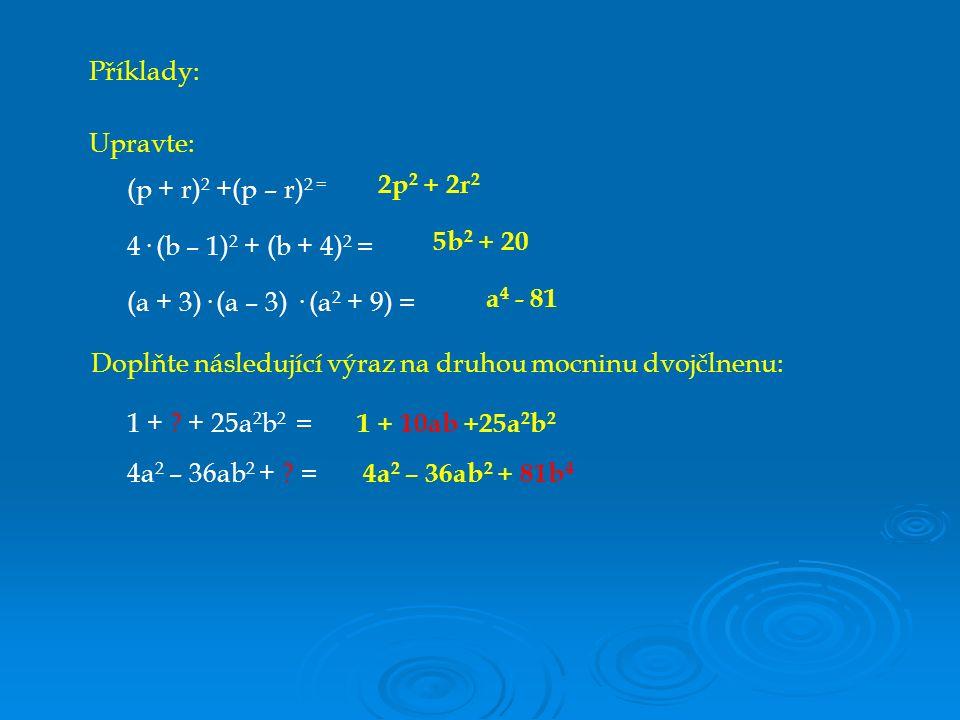 (p + r) 2 +(p – r) 2 = Doplňte následující výraz na druhou mocninu dvojčlnenu: 1 + .