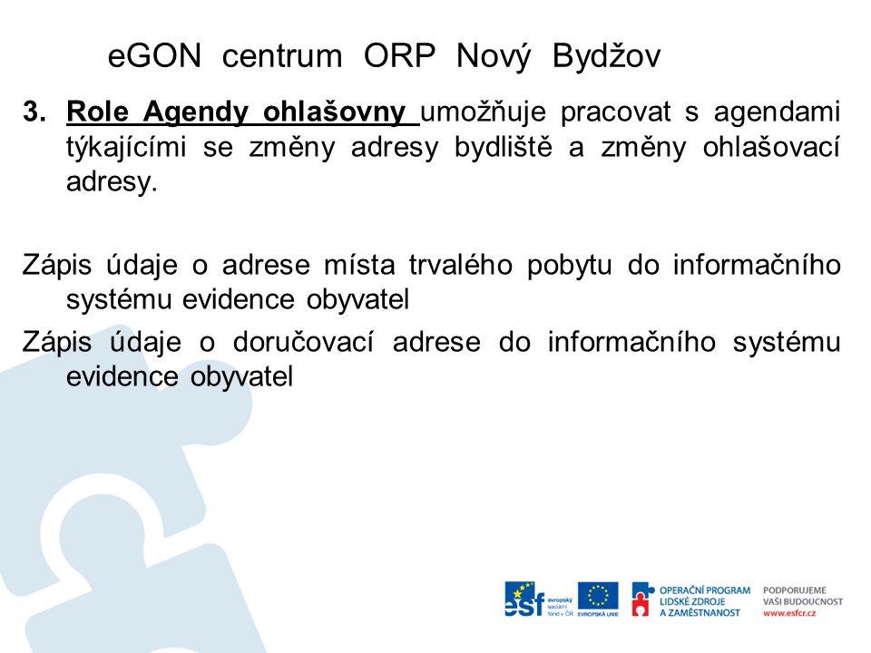 eGON centrum ORP Nový Bydžov 3.Role Agendy ohlašovny umožňuje pracovat s agendami týkajícími se změny adresy bydliště a změny ohlašovací adresy.