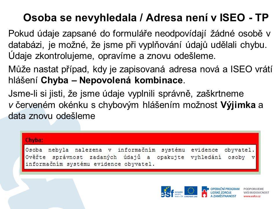 Osoba se nevyhledala / Adresa není v ISEO - TP Pokud údaje zapsané do formuláře neodpovídají žádné osobě v databázi, je možné, že jsme při vyplňování údajů udělali chybu.
