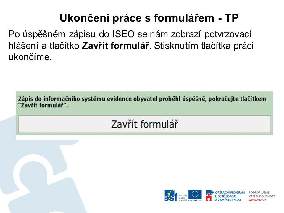 Ukončení práce s formulářem - TP Po úspěšném zápisu do ISEO se nám zobrazí potvrzovací hlášení a tlačítko Zavřít formulář.