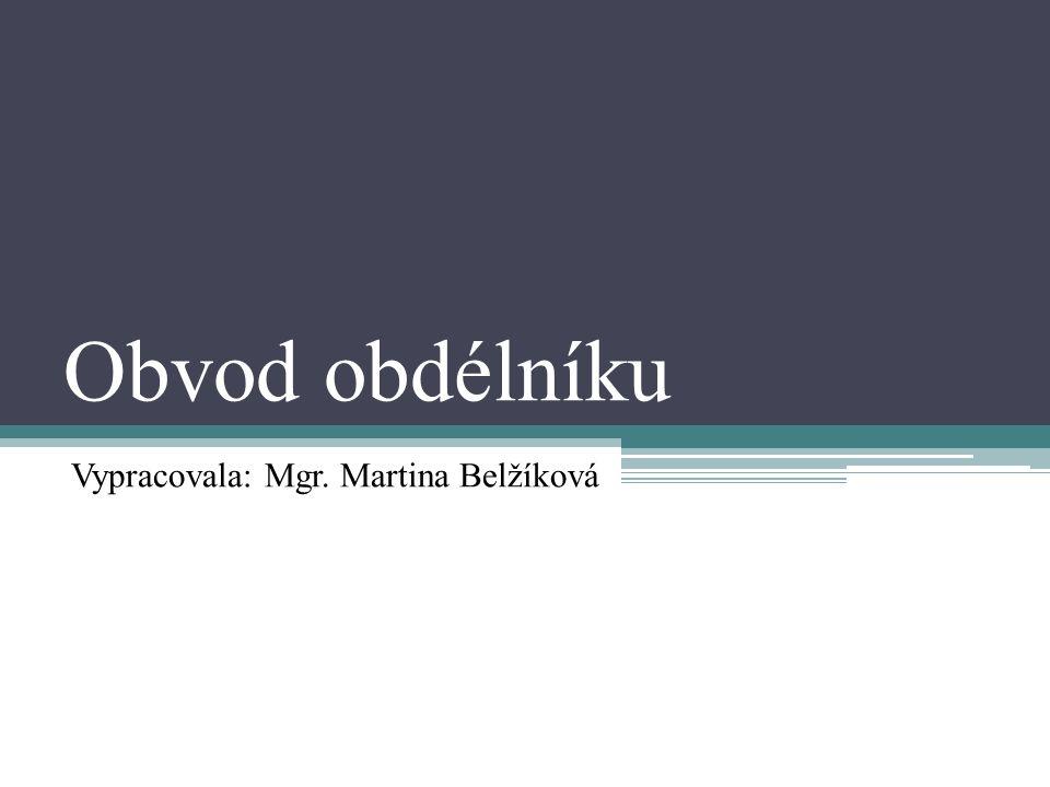 Obvod obdélníku Vypracovala: Mgr. Martina Belžíková
