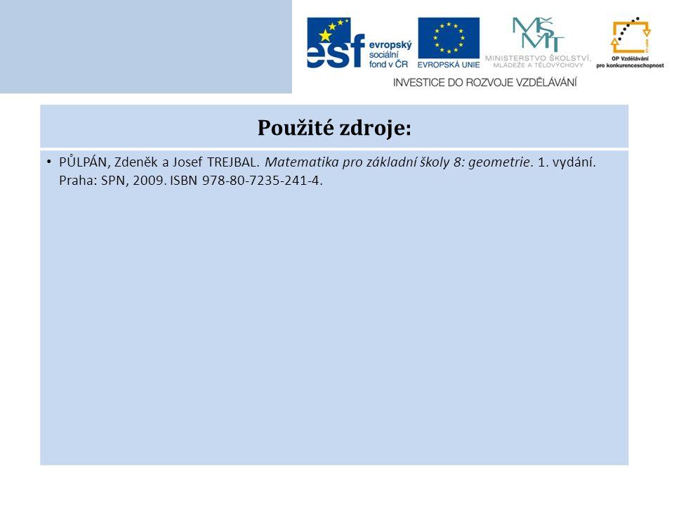 Použité zdroje: PŮLPÁN, Zdeněk a Josef TREJBAL. Matematika pro základní školy 8: geometrie.