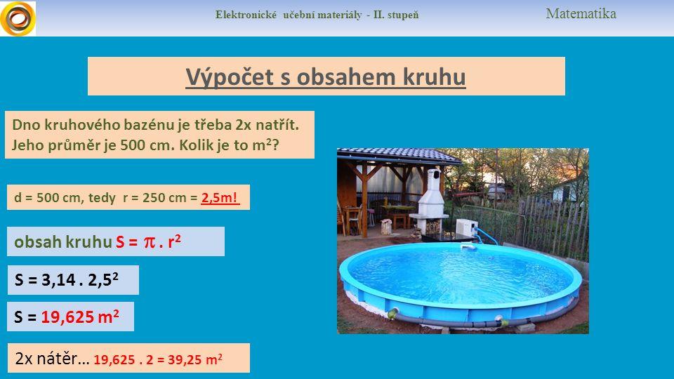 Výpočet s obsahem kruhu d = 500 cm, tedy r = 250 cm = 2,5m.