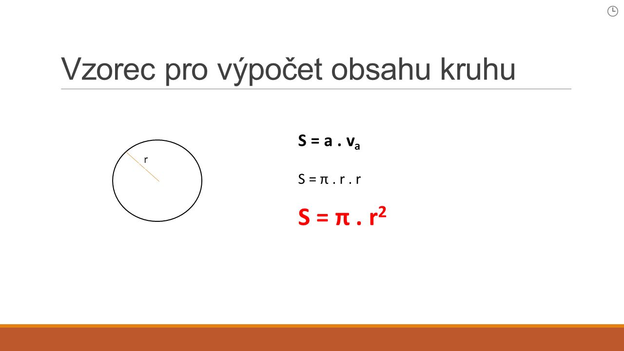 Vzorec pro výpočet obsahu kruhu S = a. v a S = π. r. r S = π. r 2 r
