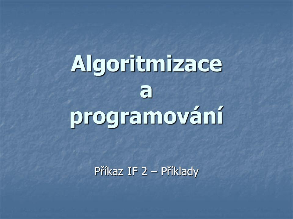 Algoritmizace a programování Příkaz IF 2 – Příklady