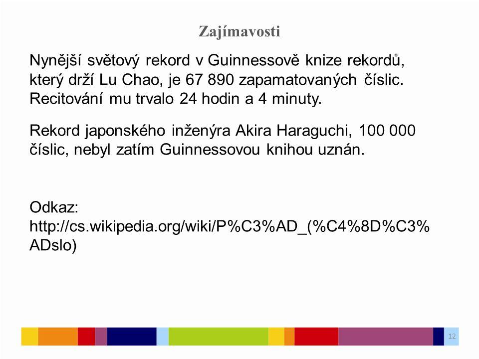 Zajímavosti Nynější světový rekord v Guinnessově knize rekordů, který drží Lu Chao, je 67 890 zapamatovaných číslic.