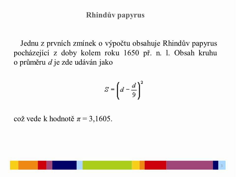 3 Rhindův papyrus Jednu z prvních zmínek o výpočtu obsahuje Rhindův papyrus pocházející z doby kolem roku 1650 př.