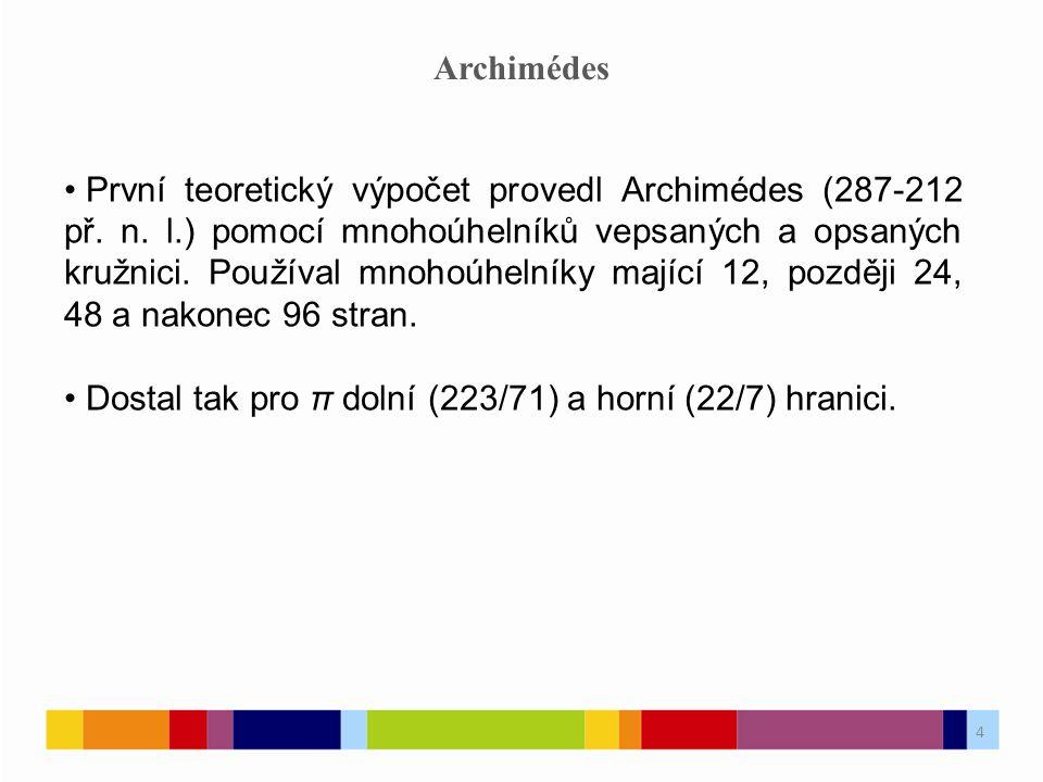 4 Archimédes První teoretický výpočet provedl Archimédes (287-212 př.