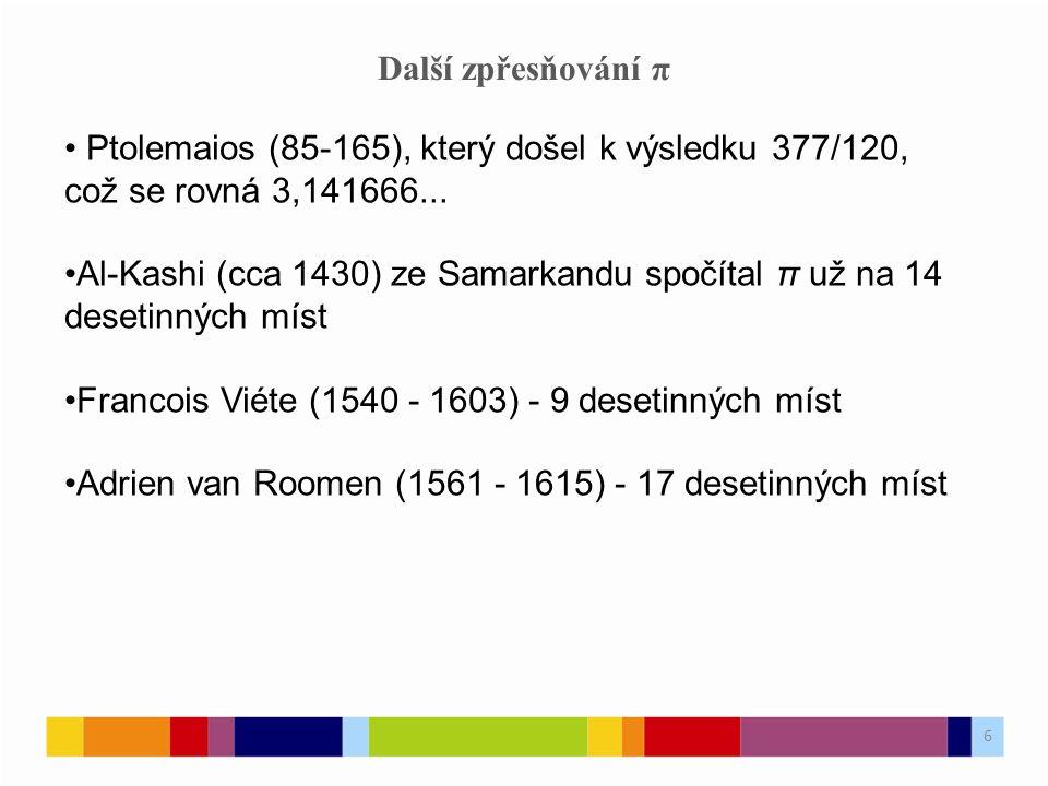 Další zpřesňování π Ptolemaios (85-165), který došel k výsledku 377/120, což se rovná 3,141666...