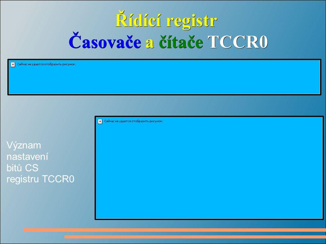 Řídící registr Časovače a čítače TCCR0 Časovače a čítače TCCR0 Význam nastavení bitů CS registru TCCR0