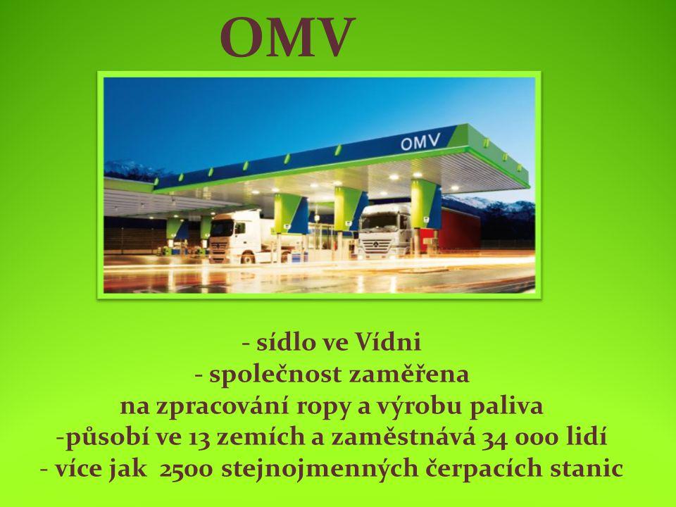 - sídlo ve Vídni - společnost zaměřena na zpracování ropy a výrobu paliva -působí ve 13 zemích a zaměstnává 34 000 lidí - více jak 2500 stejnojmenných čerpacích stanic OMV
