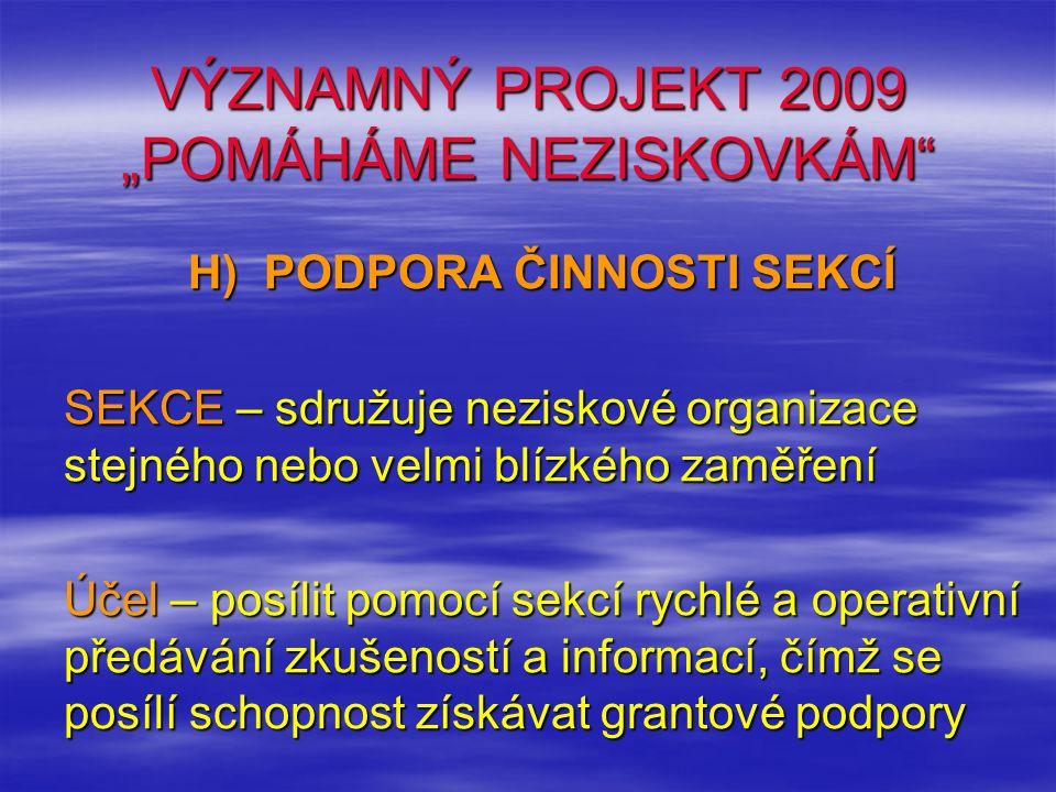 """VÝZNAMNÝ PROJEKT 2009 """"POMÁHÁME NEZISKOVKÁM"""" H) PODPORA ČINNOSTI SEKCÍ SEKCE – sdružuje neziskové organizace stejného nebo velmi blízkého zaměření Úče"""