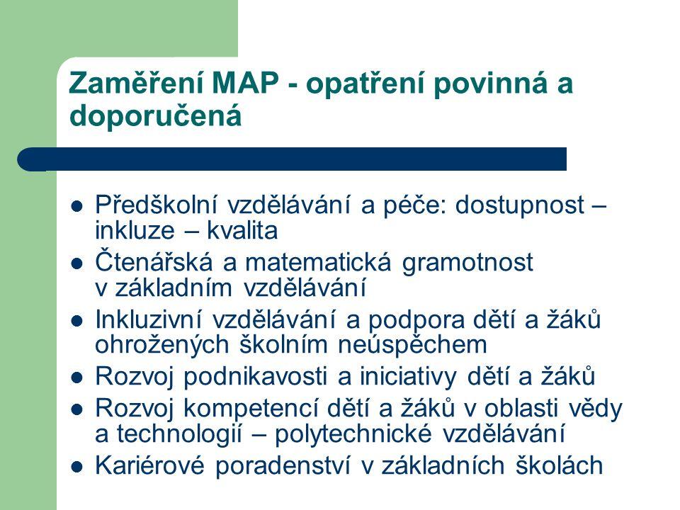 Zaměření MAP - opatření povinná a doporučená Předškolní vzdělávání a péče: dostupnost – inkluze – kvalita Čtenářská a matematická gramotnost v základn