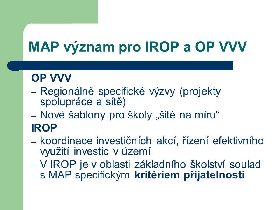 """MAP význam pro IROP a OP VVV OP VVV – Regionálně specifické výzvy (projekty spolupráce a sítě) – Nové šablony pro školy """"šité na míru"""" IROP – koordina"""