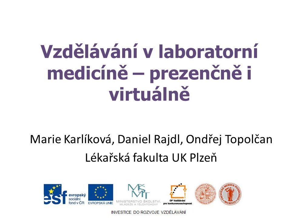 Vzdělávání v laboratorní medicíně – prezenčně i virtuálně Marie Karlíková, Daniel Rajdl, Ondřej Topolčan Lékařská fakulta UK Plzeň